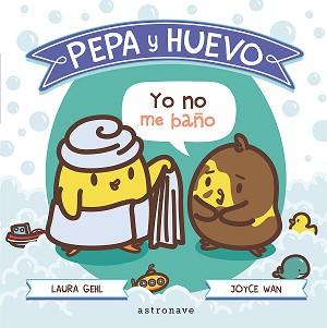 Pepa y Huevo. ¡Yo no me baño!